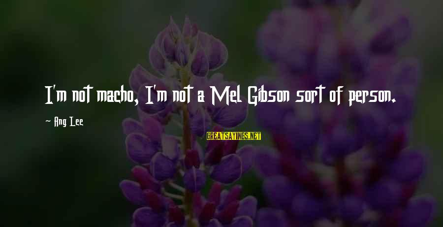 Lds Baptism Sayings By Ang Lee: I'm not macho, I'm not a Mel Gibson sort of person.