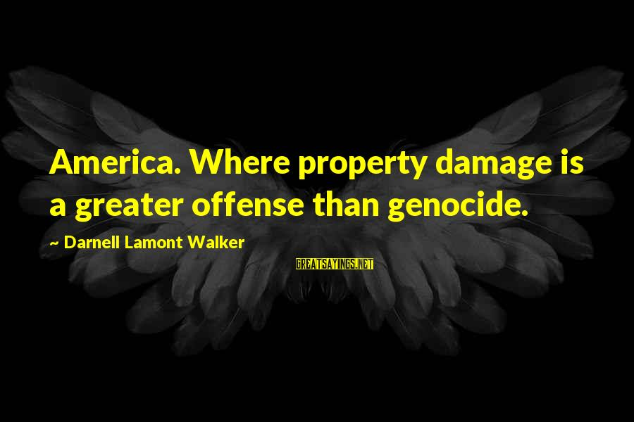 Lds Baptism Sayings By Darnell Lamont Walker: America. Where property damage is a greater offense than genocide.