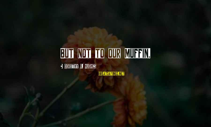 Lds Baptism Sayings By Dorothy B. Hughes: But not to our Muffin.