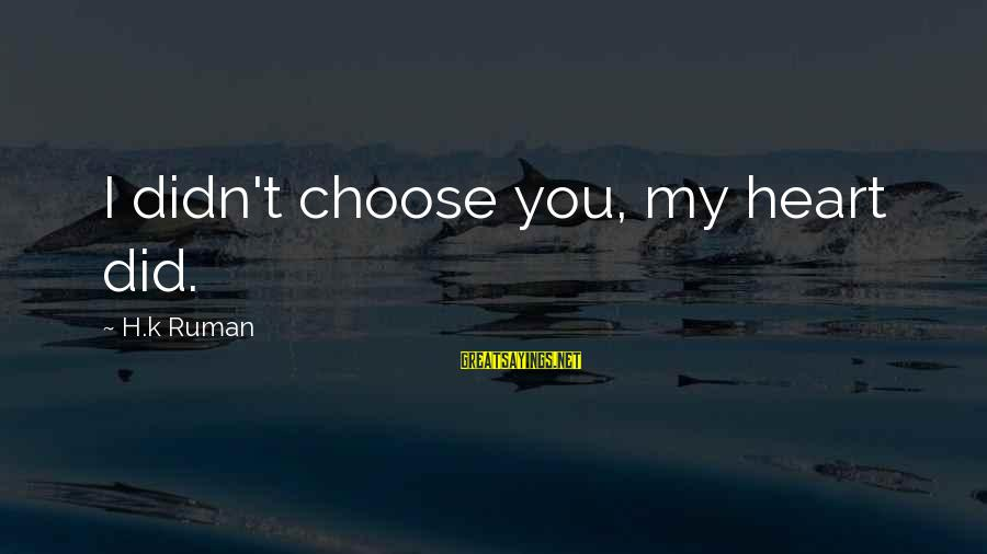 Lds Ctr Sayings By H.k Ruman: I didn't choose you, my heart did.