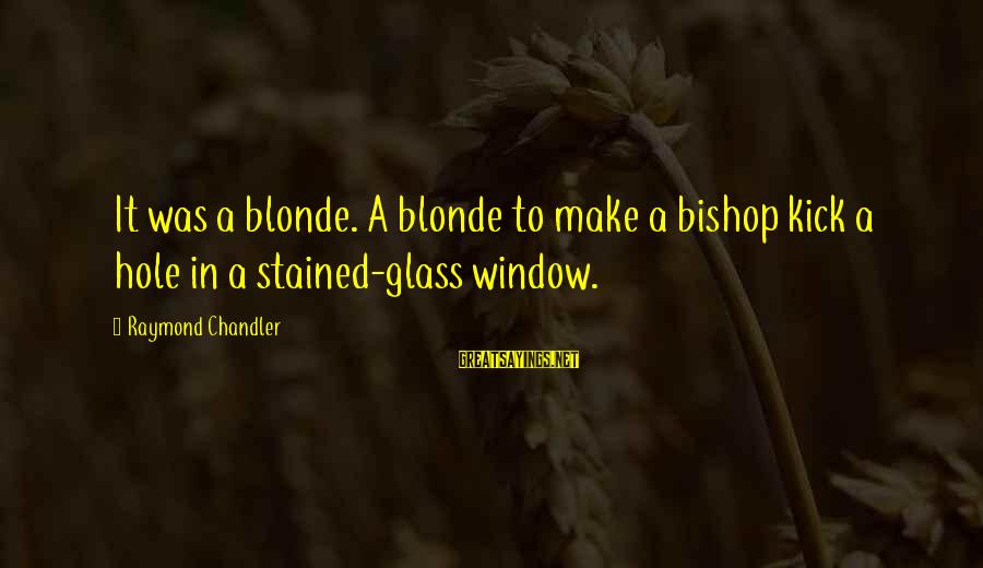 Lds Ctr Sayings By Raymond Chandler: It was a blonde. A blonde to make a bishop kick a hole in a