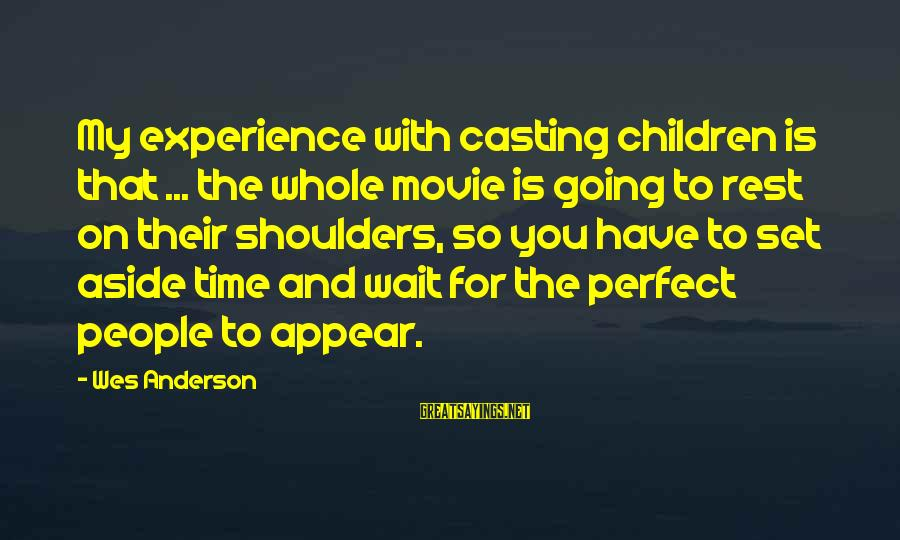 Lds Ctr Sayings By Wes Anderson: My experience with casting children is that ... the whole movie is going to rest