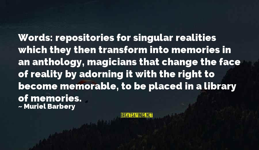 Le Llaman Bodhi Sayings By Muriel Barbery: Words: repositories for singular realities which they then transform into memories in an anthology, magicians