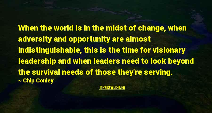 Leadership For Change Sayings By Chip Conley: When the world is in the midst of change, when adversity and opportunity are almost