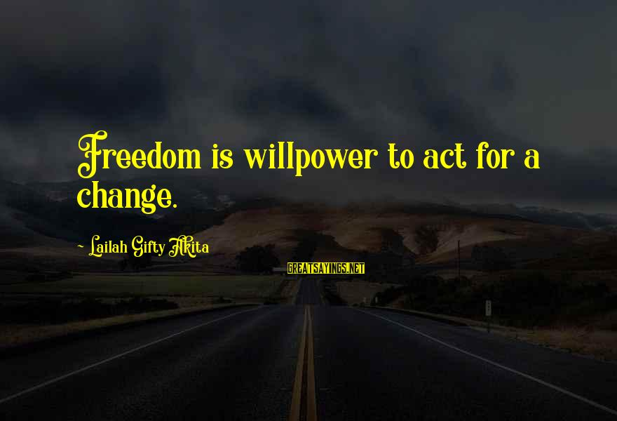Leadership For Change Sayings By Lailah Gifty Akita: Freedom is willpower to act for a change.