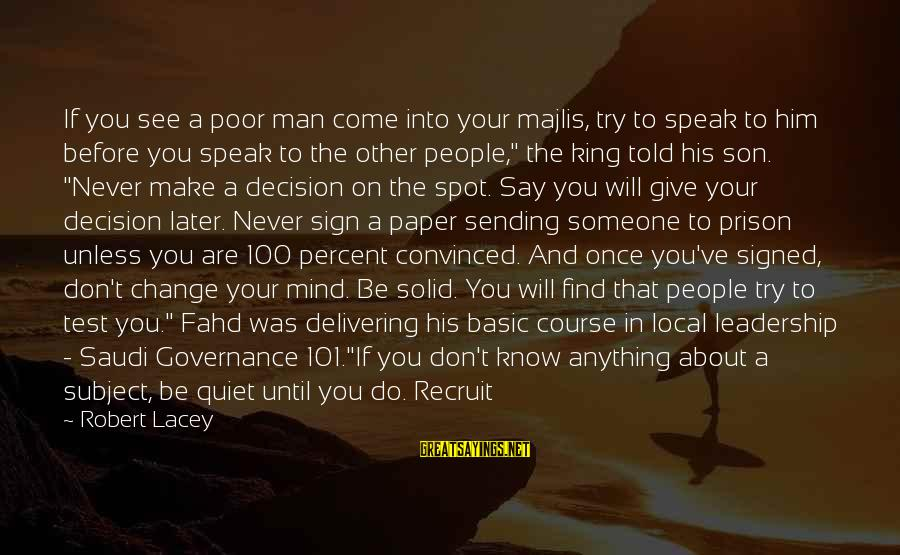 Leadership For Change Sayings By Robert Lacey: If you see a poor man come into your majlis, try to speak to him