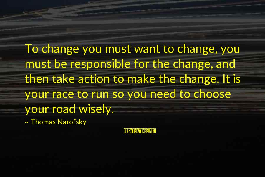 Leadership For Change Sayings By Thomas Narofsky: To change you must want to change, you must be responsible for the change, and