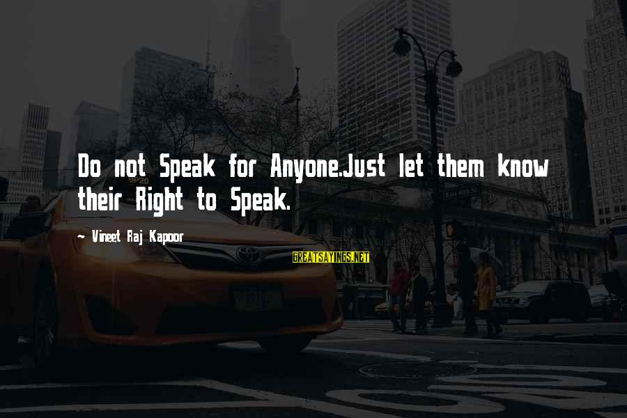 Leadership For Change Sayings By Vineet Raj Kapoor: Do not Speak for Anyone.Just let them know their Right to Speak.