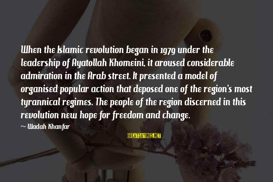 Leadership For Change Sayings By Wadah Khanfar: When the Islamic revolution began in 1979 under the leadership of Ayatollah Khomeini, it aroused