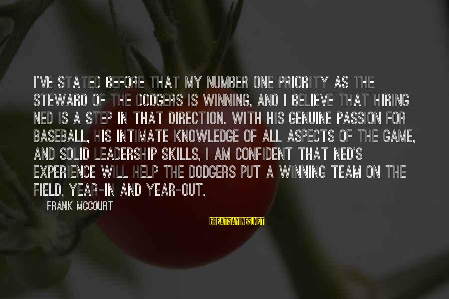 Leadership Hiring Sayings By Frank McCourt: I've stated before that my number one priority as the steward of the Dodgers is