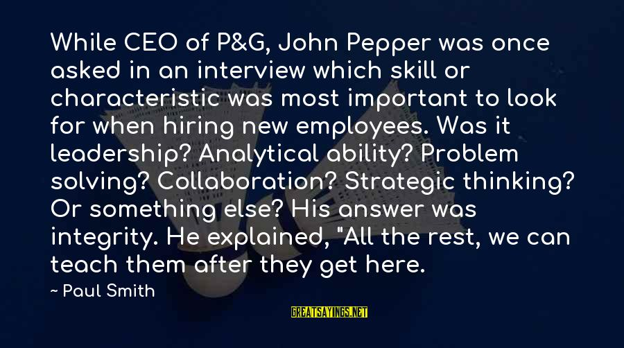Leadership Hiring Sayings By Paul Smith: While CEO of P&G, John Pepper was once asked in an interview which skill or