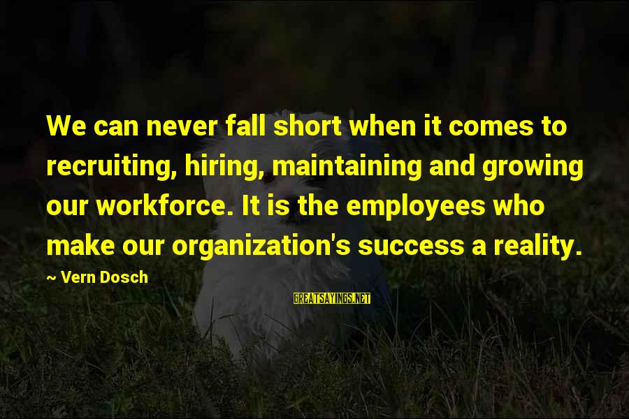 Leadership Hiring Sayings By Vern Dosch: We can never fall short when it comes to recruiting, hiring, maintaining and growing our