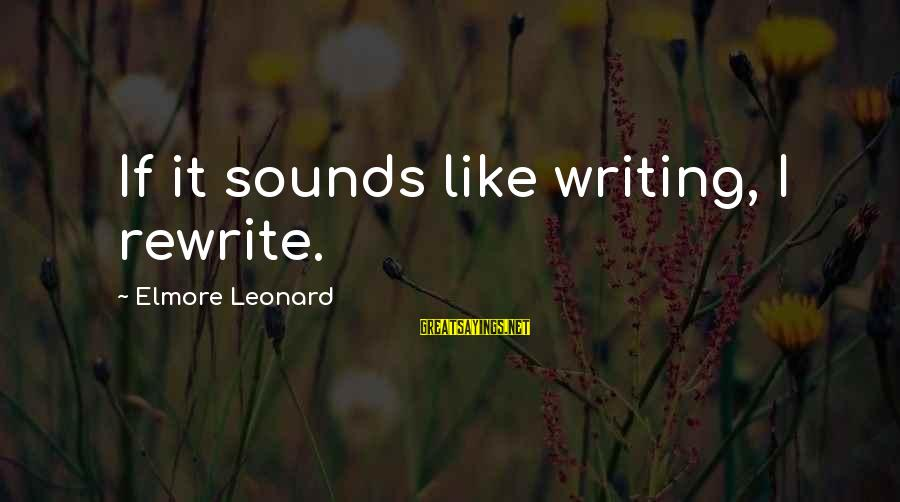 Leadershipin Sayings By Elmore Leonard: If it sounds like writing, I rewrite.