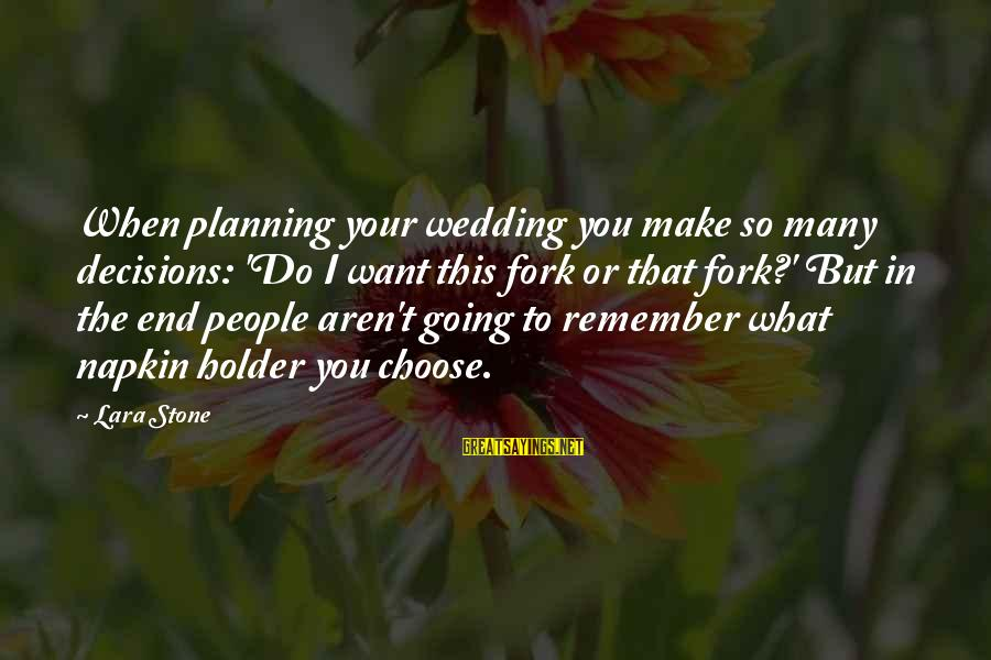Leadershipin Sayings By Lara Stone: When planning your wedding you make so many decisions: 'Do I want this fork or
