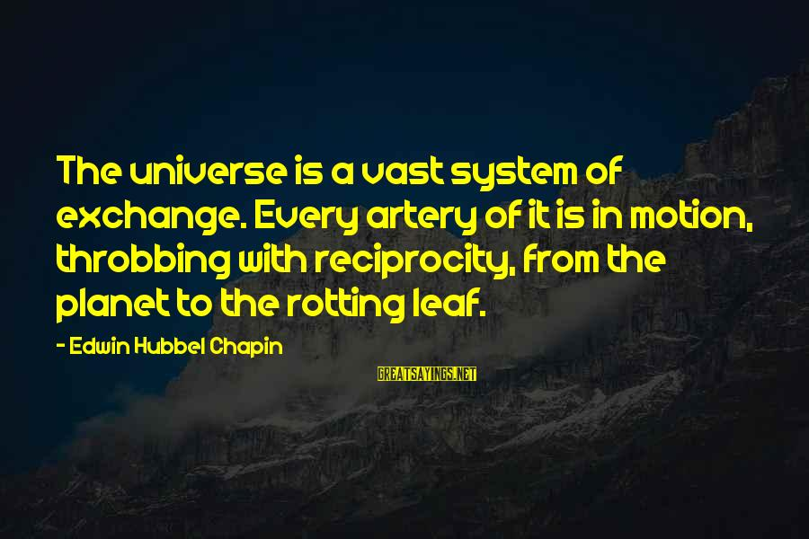 Leafs Sayings By Edwin Hubbel Chapin: The universe is a vast system of exchange. Every artery of it is in motion,