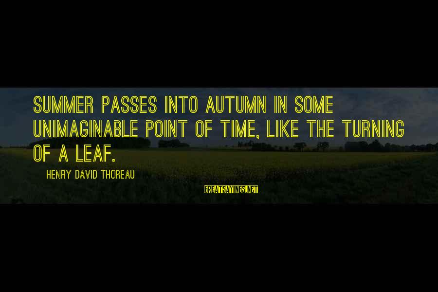 Leafs Sayings By Henry David Thoreau: Summer passes into autumn in some unimaginable point of time, like the turning of a