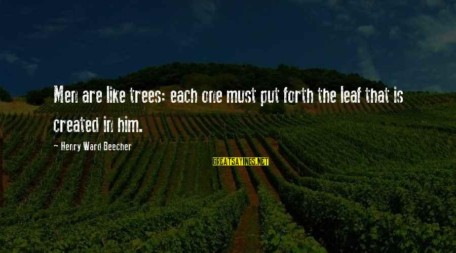 Leafs Sayings By Henry Ward Beecher: Men are like trees: each one must put forth the leaf that is created in