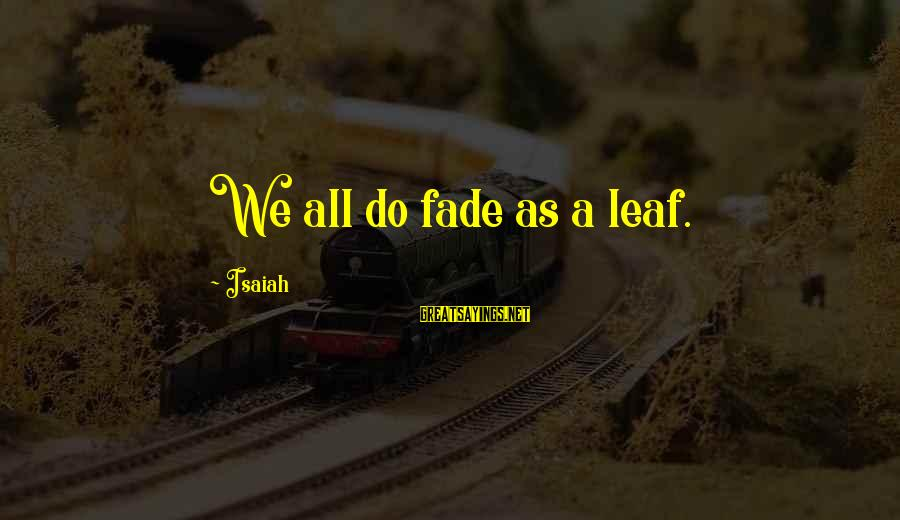 Leafs Sayings By Isaiah: We all do fade as a leaf.