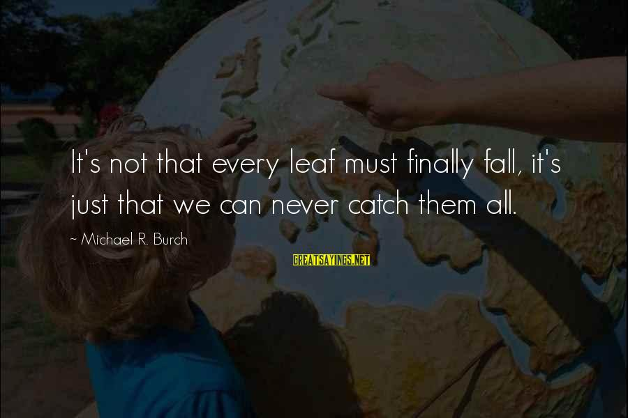 Leafs Sayings By Michael R. Burch: It's not that every leaf must finally fall, it's just that we can never catch