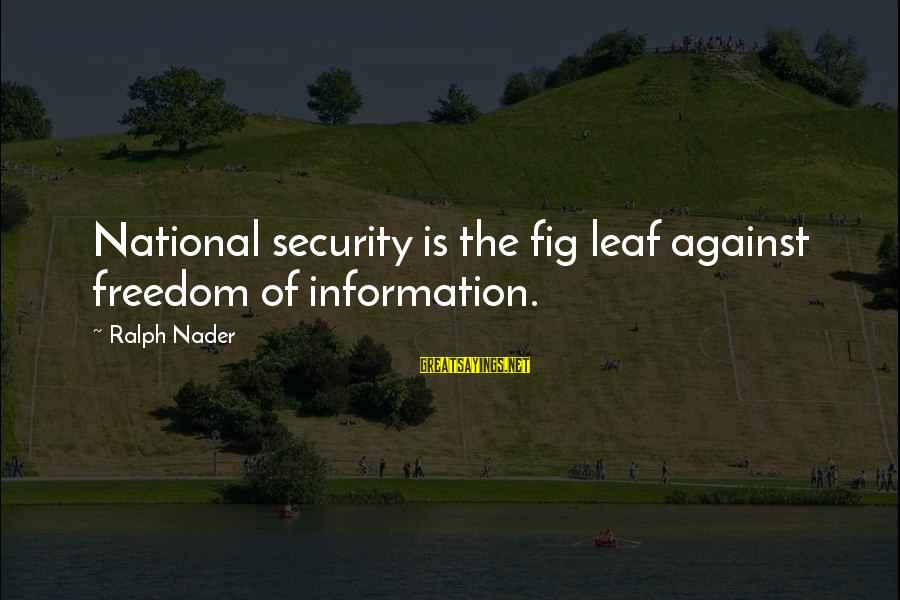 Leafs Sayings By Ralph Nader: National security is the fig leaf against freedom of information.