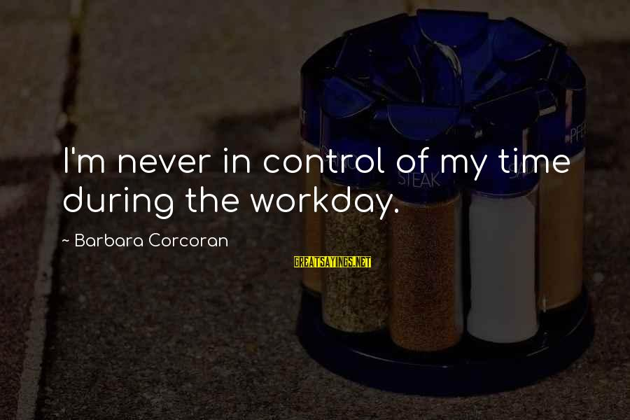 League Of Nations Success Sayings By Barbara Corcoran: I'm never in control of my time during the workday.