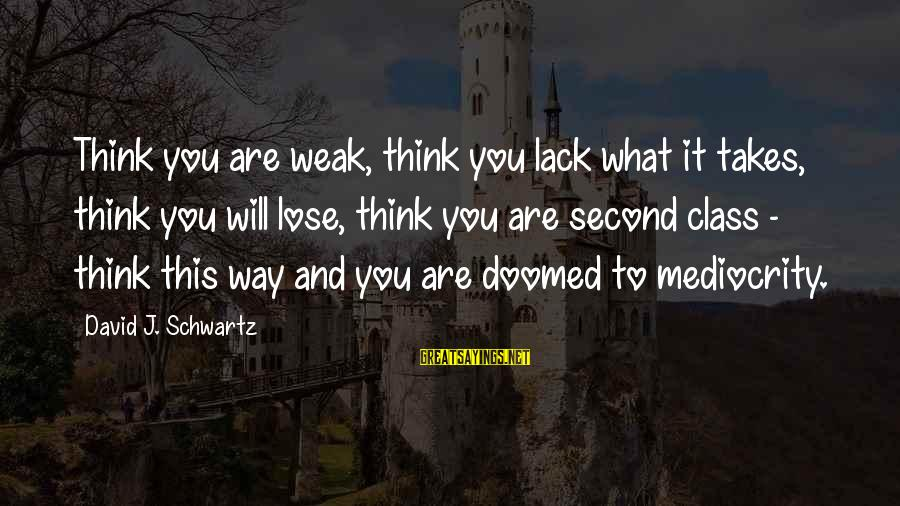League Of Nations Success Sayings By David J. Schwartz: Think you are weak, think you lack what it takes, think you will lose, think