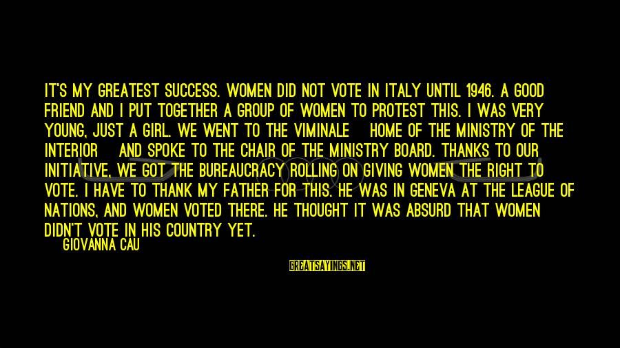 League Of Nations Success Sayings By Giovanna Cau: It's my greatest success. Women did not vote in Italy until 1946. A good friend