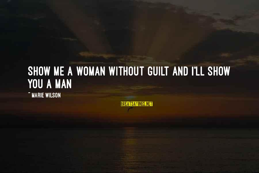 Lean In Sheryl Sayings By Marie Wilson: Show me a woman without guilt and I'll show you a man