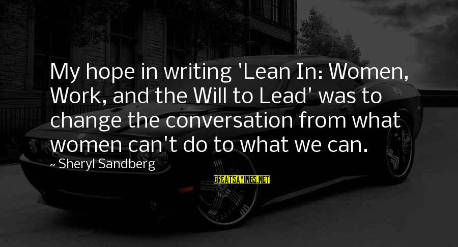 Lean In Sheryl Sayings By Sheryl Sandberg: My hope in writing 'Lean In: Women, Work, and the Will to Lead' was to
