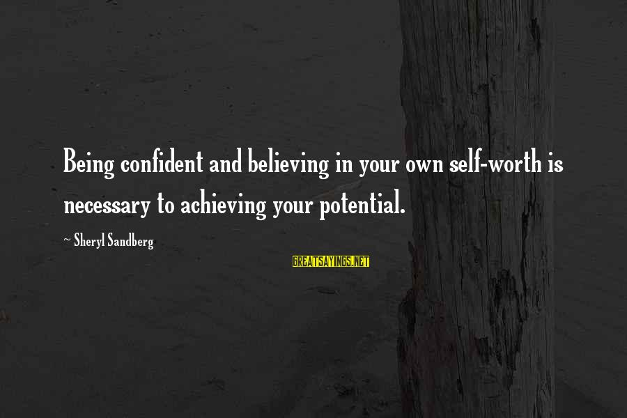 Lean In Sheryl Sayings By Sheryl Sandberg: Being confident and believing in your own self-worth is necessary to achieving your potential.