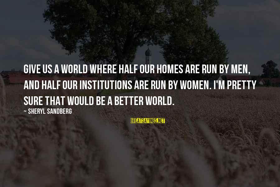 Lean In Sheryl Sayings By Sheryl Sandberg: Give us a world where half our homes are run by men, and half our
