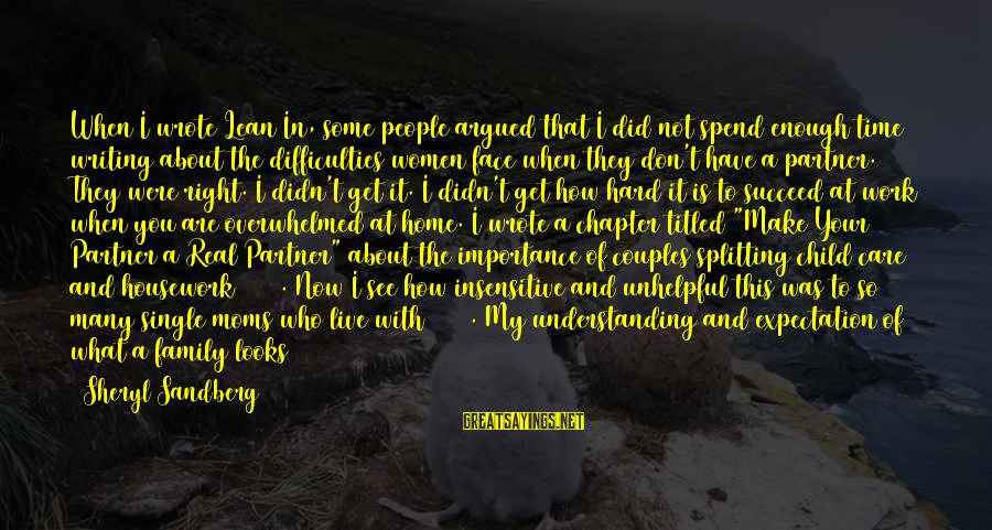 Lean In Sheryl Sayings By Sheryl Sandberg: When I wrote Lean In, some people argued that I did not spend enough time