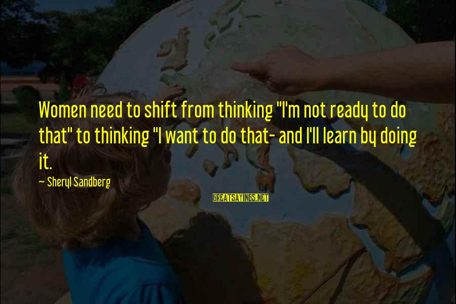 """Lean In Sheryl Sayings By Sheryl Sandberg: Women need to shift from thinking """"I'm not ready to do that"""" to thinking """"I"""