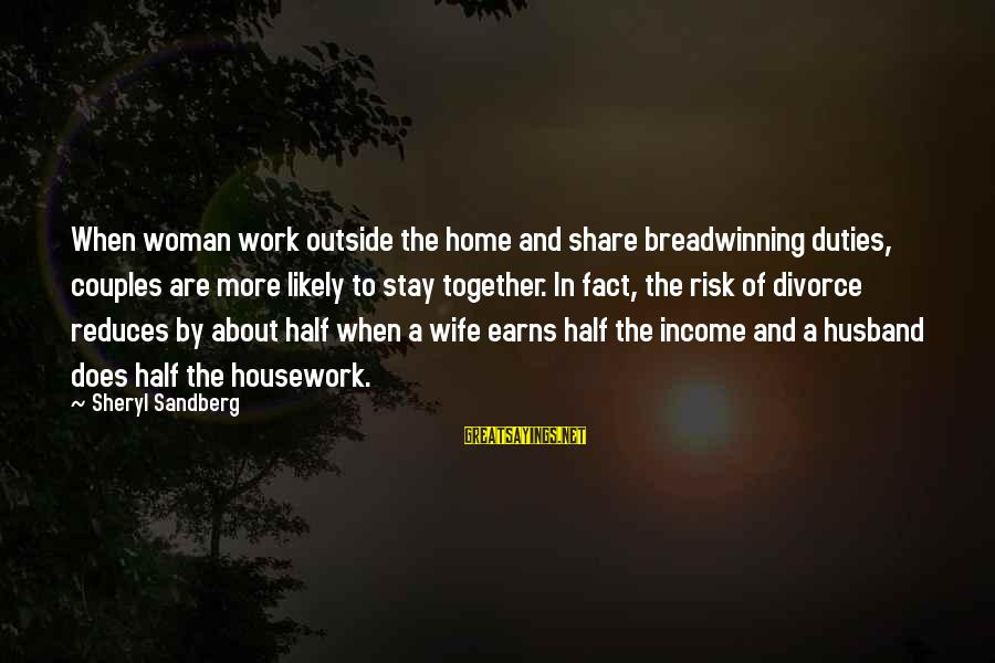 Lean In Sheryl Sayings By Sheryl Sandberg: When woman work outside the home and share breadwinning duties, couples are more likely to