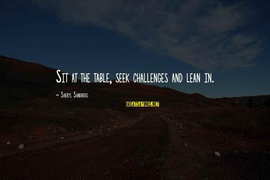 Lean In Sheryl Sayings By Sheryl Sandberg: Sit at the table, seek challenges and lean in.