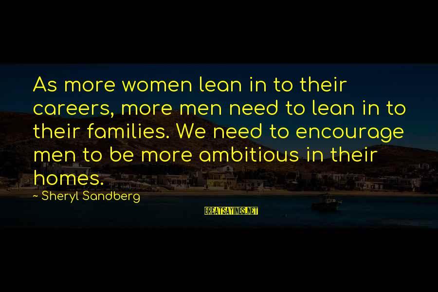 Lean In Sheryl Sayings By Sheryl Sandberg: As more women lean in to their careers, more men need to lean in to