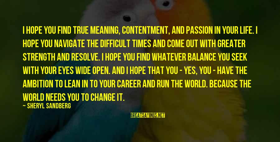 Lean In Sheryl Sayings By Sheryl Sandberg: I hope you find true meaning, contentment, and passion in your life. I hope you