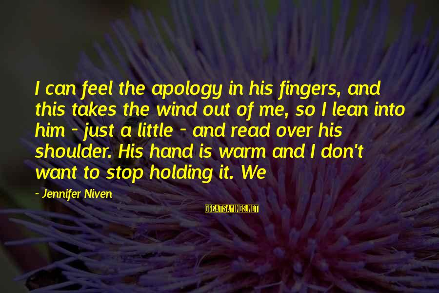 Lean On Your Shoulder Sayings By Jennifer Niven: I can feel the apology in his fingers, and this takes the wind out of