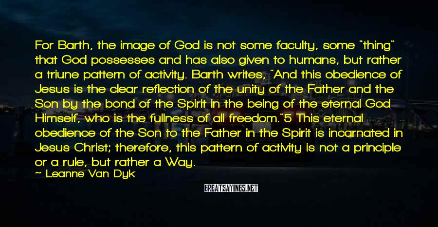 """Leanne Van Dyk Sayings: For Barth, the image of God is not some faculty, some """"thing"""" that God possesses"""