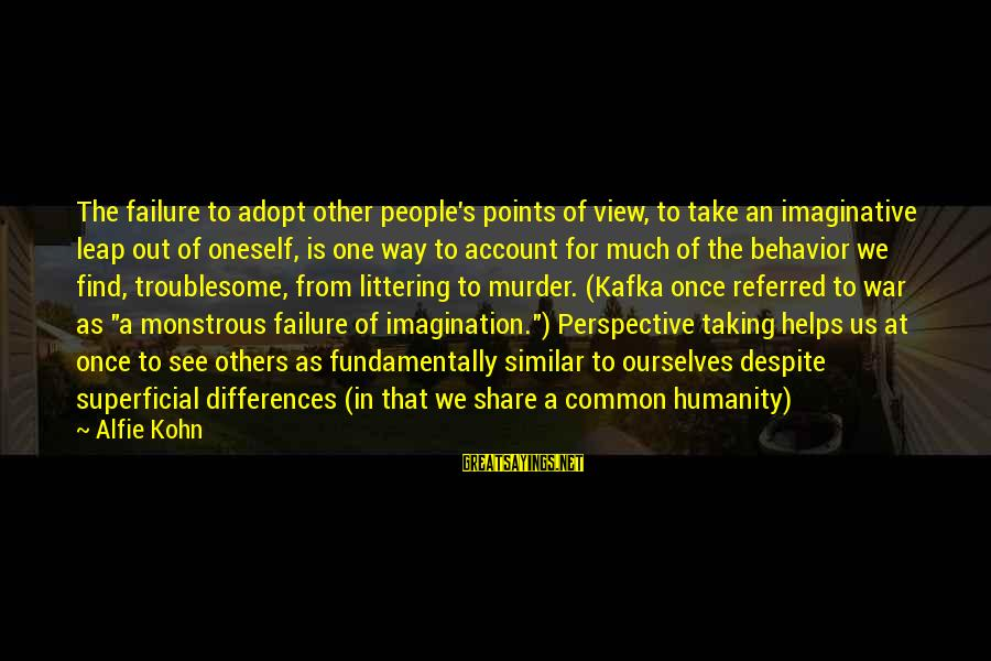 Leap Sayings By Alfie Kohn: The failure to adopt other people's points of view, to take an imaginative leap out