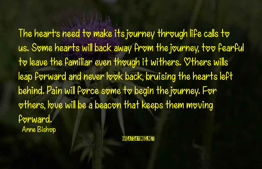 Leap Sayings By Anne Bishop: The heart's need to make its journey through life calls to us. Some hearts will