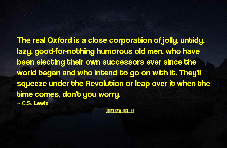 Leap Sayings By C.S. Lewis: The real Oxford is a close corporation of jolly, untidy, lazy, good-for-nothing humorous old men,
