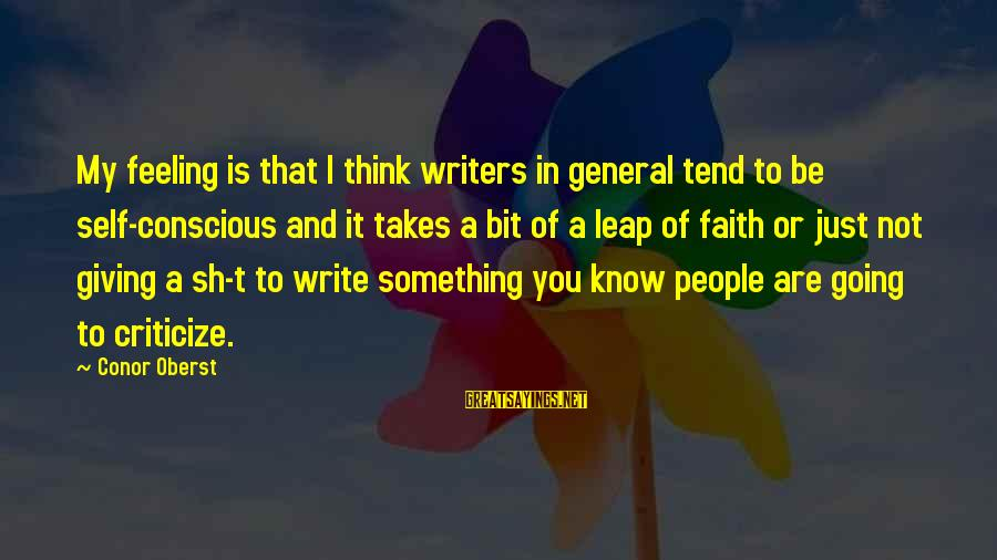 Leap Sayings By Conor Oberst: My feeling is that I think writers in general tend to be self-conscious and it