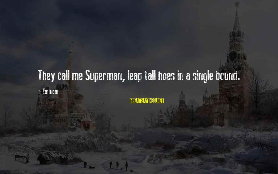 Leap Sayings By Eminem: They call me Superman, leap tall hoes in a single bound.