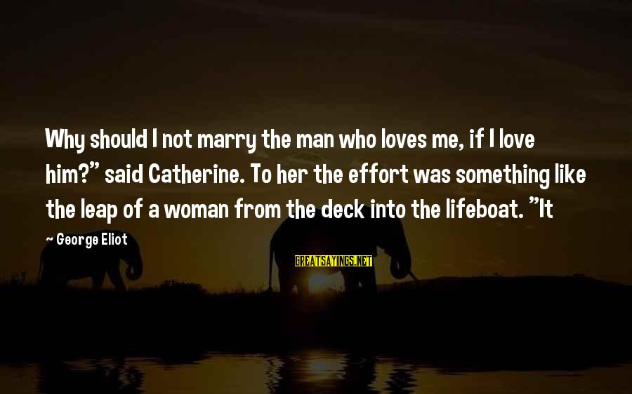 """Leap Sayings By George Eliot: Why should I not marry the man who loves me, if I love him?"""" said"""
