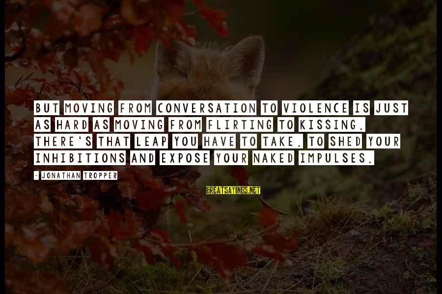 Leap Sayings By Jonathan Tropper: But moving from conversation to violence is just as hard as moving from flirting to