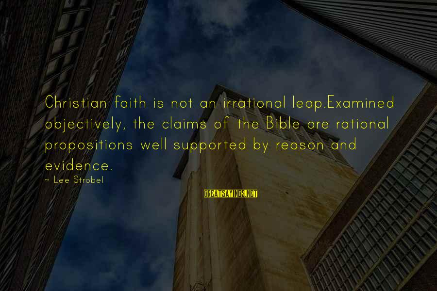 Leap Sayings By Lee Strobel: Christian faith is not an irrational leap.Examined objectively, the claims of the Bible are rational