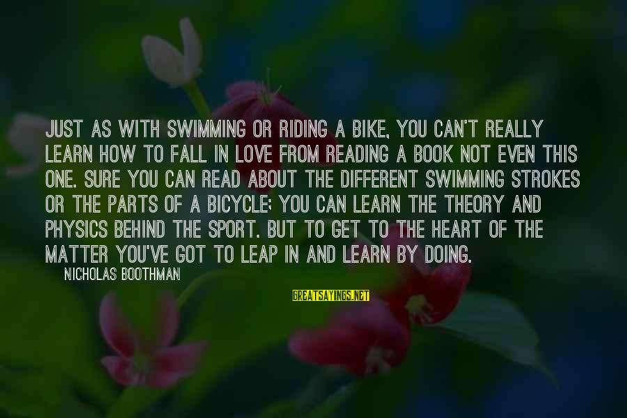 Leap Sayings By Nicholas Boothman: Just as with swimming or riding a bike, you can't really learn how to fall