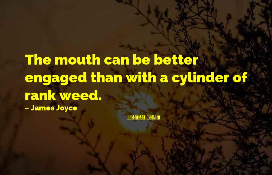 Learn From The Past Live In The Present Sayings By James Joyce: The mouth can be better engaged than with a cylinder of rank weed.