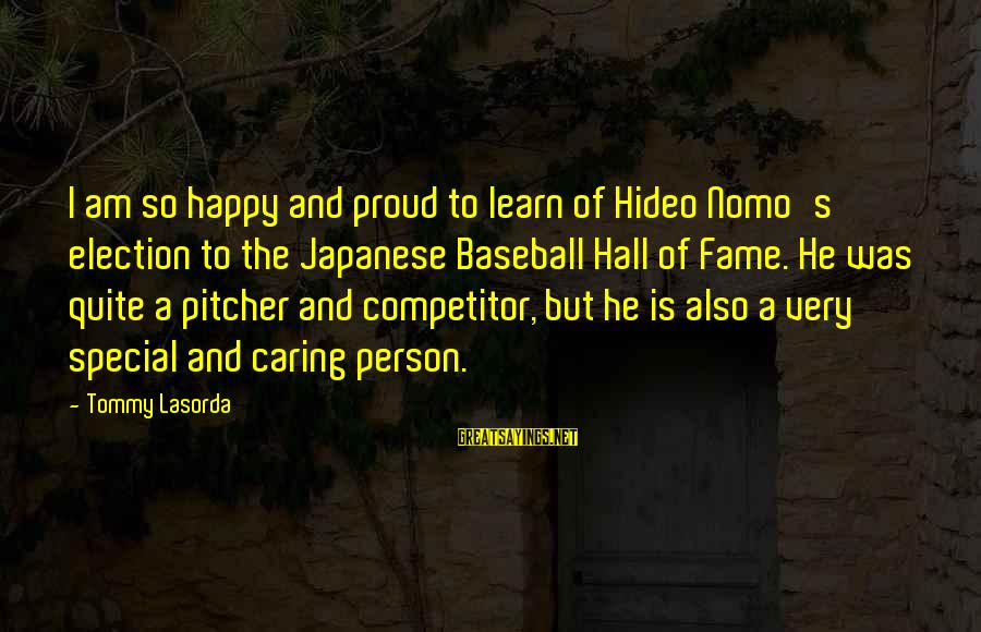 Learn Japanese Sayings By Tommy Lasorda: I am so happy and proud to learn of Hideo Nomo's election to the Japanese